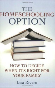The Homeschooling Option (How to Decide When It's Right for Your Family) by Lisa Rivero, 9780230600683