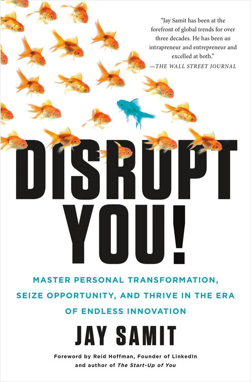 Disrupt You! (Master Personal Transformation, Seize Opportunity, and Thrive in the Era of Endless Innovation) by Jay Samit, 9781250059376