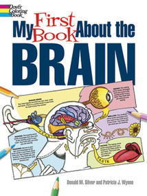 My First Book About the Brain by Patricia J. Wynne, Donald M. Silver, 9780486490847
