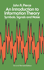 An Introduction to Information Theory (Symbols, Signals and Noise) by John R. Pierce, 9780486240619