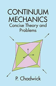 Continuum Mechanics (Concise Theory and Problems) by P. Chadwick, 9780486401805