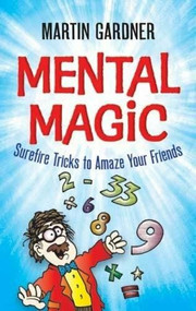Mental Magic (Surefire Tricks to Amaze Your Friends) by Martin Gardner, Jeff Sinclair, 9780486474953