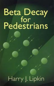 Beta Decay for Pedestrians by Harry J. Lipkin, 9780486438191
