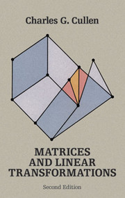 Matrices and Linear Transformations (Second Edition) by Charles G. Cullen, 9780486663289