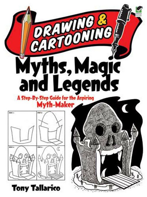 Drawing and Cartooning Myths, Magic and Legends (A Step-by-Step Guide for the Aspiring Myth-Maker) by Tony Tallarico, 9780486472775