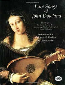 Lute Songs of John Dowland (The Original First and Second Books Including Dowland's Original Lute Tablature) by John Dowland, 9780486299358
