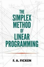 The Simplex Method of Linear Programming by F.A. Ficken, 9780486796857