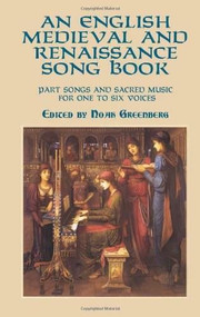 An English Medieval and Renaissance Song Book (Part Songs and Sacred Music for One to Six Voices) by Noah Greenberg, 9780486413747