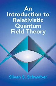 An Introduction to Relativistic Quantum Field Theory by Silvan S. Schweber, 9780486442280