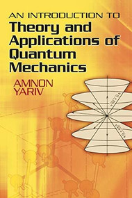 An Introduction to Theory and Applications of Quantum Mechanics by Amnon Yariv, 9780486499864