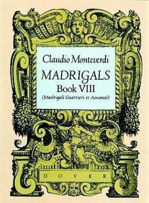 Madrigals, Book VIII (Madrigali Guerrieri et Amorosi) by Claudio Monteverdi, 9780486267395