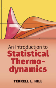 An Introduction to Statistical Thermodynamics by Terrell L. Hill, 9780486652429