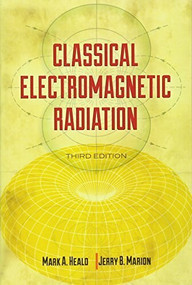 Classical Electromagnetic Radiation, Third Edition by Mark A.  Heald, Jerry B.  Marion, 9780486490601