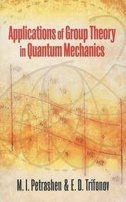 Applications of Group Theory in Quantum Mechanics by M. I. Petrashen, J. L. Trifonov, 9780486472232