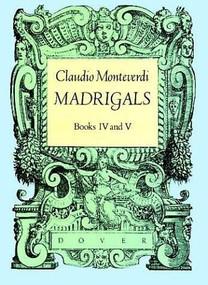 Madrigals, Books IV & V by Claudio Monteverdi, 9780486251028