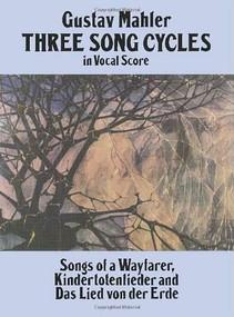 Three Song Cycles in Vocal Score (Songs of a Wayfarer, Kindertotenlieder and Das Lied Von Der Erde) by Gustav Mahler, 9780486269542