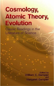 Cosmology, Atomic Theory, Evolution (Classic Readings in the Literature of Science) by William Dampier, Margaret Dampier, 9780486428055
