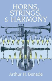 Horns, Strings, and Harmony by Arthur H. Benade, 9780486273310