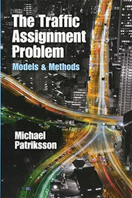 The Traffic Assignment Problem (Models and Methods) by Michael Patriksson, 9780486787909