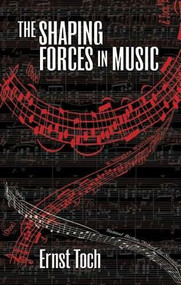 The Shaping Forces in Music by Ernst Toch, 9780486233468