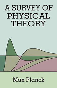 A Survey of Physical Theory by Max Planck, 9780486678672