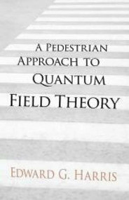 A Pedestrian Approach to Quantum Field Theory by Edward G Harris, 9780486780221