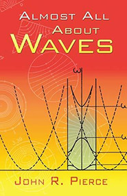 Almost All About Waves by John R. Pierce, 9780486453026