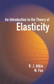 An Introduction to the Theory of Elasticity by R. J. Atkin, N. Fox, 9780486442419