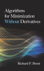 Algorithms for Minimization Without Derivatives by Richard P. Brent, 9780486419985