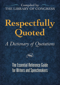 Respectfully Quoted (A Dictionary of Quotations) by James H. Billington, Library of Congress, 9780486472881