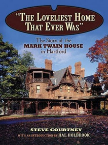 """""""The Loveliest Home That Ever Was"""" (The Story of the Mark Twain House in Hartford) by Steven Courtney, Hal Holbrook, 9780486486345"""