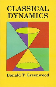 Classical Dynamics by Donald T. Greenwood, 9780486696904