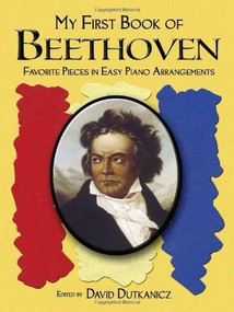 A First Book of Beethoven (24 Arrangements for the Beginning Pianist with Downloadable MP3s) by David Dutkanicz, 9780486452852