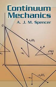 Continuum Mechanics by A. J. M. Spencer, 9780486435947