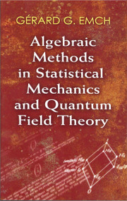 Algebraic Methods in Statistical Mechanics and Quantum Field Theory by Dr. Gérard G. Emch, 9780486472096
