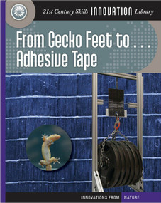 From Gecko Feet to Adhesive Tape - 9781624317583 by Wil Mara, 9781624317583