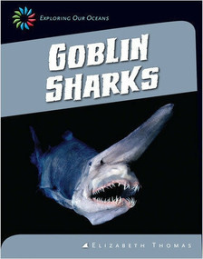 Goblin Sharks - 9781624314827 by Elizabeth Thomas, 9781624314827