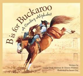 B is for Buckaroo (A Cowboy Alphabet) - 9781585363360 by Louise Doak Whitney, Gleaves Whitney, Susan Guy, 9781585363360