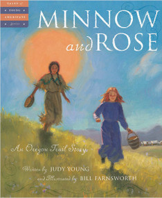 Minnow and Rose (An Oregon Trail Story) by Judy Young, Bill Farnsworth, 9781585364213