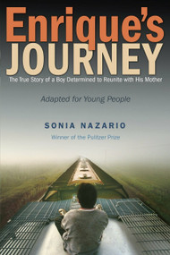 Enrique's Journey (The Young Adult Adaptation) (The True Story of a Boy Determined to Reunite with His Mother) by Sonia Nazario, 9780385743280