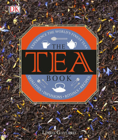 The Tea Book (Experience the World s Finest Teas, Qualities, Infusions, Rituals, Recipes) by Linda Gaylard, 9781465436061