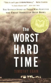 The Worst Hard Time (The Untold Story of Those Who Survived the Great American Dust Bowl) - 9780618773473 by Timothy  Egan, 9780618773473