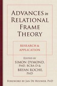 Advances in Relational Frame Theory (Research and Application) by Simon Dymond, Bryan Roche, Jan De Houwer, 9781608824472