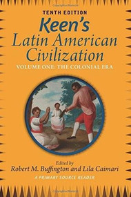 Keen's Latin American Civilization, Volume 1 (A Primary Source Reader, Volume One: The Colonial Era) by Robert M. Buffington, Lila Caimari, 9780813348896