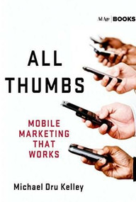 All Thumbs (Mobile Marketing that Works) by Michael Dru Kelley, 9781137279279