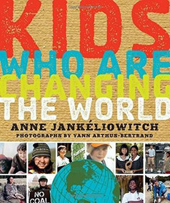 Kids Who Are Changing the World (A Book From the GoodPlanet Foundation) by Anne Jankéliowitch, Yann Arthus-Bertrand, 9781402295324