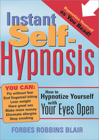 Instant Self-Hypnosis (How to Hypnotize Yourself with Your Eyes Open) by Forbes Robbins Blair, 9781402202698