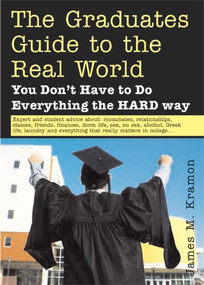 What They Don't Teach You in College (A Graduate's Guide to Life on Your Own) by James M Kramon, 9781572485549