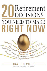20 Retirement Decisions You Need to Make Right Now by Ray LeVitre, 9781402229244