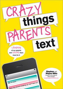 Crazy Things Parents Text by Stephen Miltz, Wayne Miltz, 9781402266256
